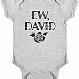"""""""Ew, David"""" Baby Bodysuit"""