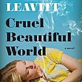 For the Hippie Aunt: Cruel Beautiful World by Caroline Leavitt