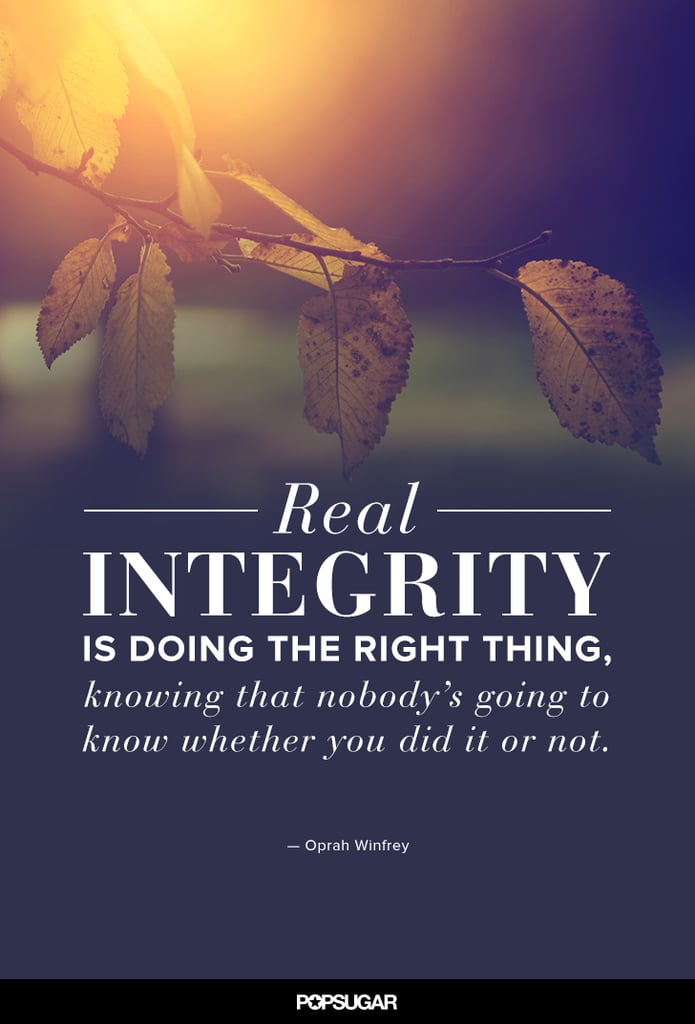 Real Integrity Is Doing The Right Thing Knowing That Nobodys Going