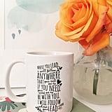Where You Lead Mug ($16)