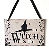 """""""The Witch Is In"""" Sign"""