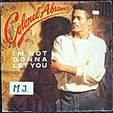 """I'm Not Gonna Let You"" by Colonel Abrams"