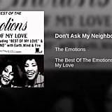 """Don't Ask My Neighbors"" by The Emotions"