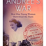 Andrée's War: How One Young Woman Outwitted the Nazis by Francelle Bradford White