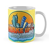 Wake Up, San Francisco Mug ($15)