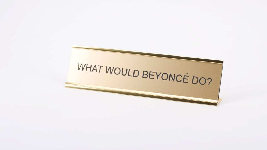 What Would Beyonce Do Desk Plaque