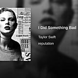 """""""I Did Something Bad"""" by Taylor Swift"""