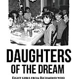 Daughters of the Dream: Eight Girls From Richmond Who Grew Up in the Civil Rights Era