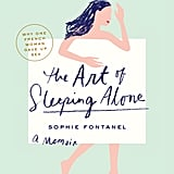 The Art of Sleeping Alone Why would a 27-year-old magazine editor decide to stop having sex? The Art of Sleeping Alone: Why One French Woman Suddenly Gave Up Sex by Sophie Fontanel tells the story of one woman's celibate journey that leads to finding hap­piness on her own. Out Aug. 13