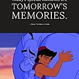 """Today's special moments are tomorrow's memories."" — Genie, The Return of Jafar"