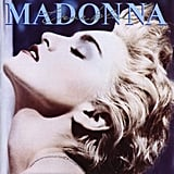 True Blue by Madonna Mine was Madonna's True Blue album when I was 8 years old. I bought it with my allowance, and I thought I was the coolest girl ever for having that racy cassette tape case. I memorized every lyric from the album insert, and my friends and I would perform shows for our parents. I am sure they were very proud. — Krista Moatz, EVP of editorial operations