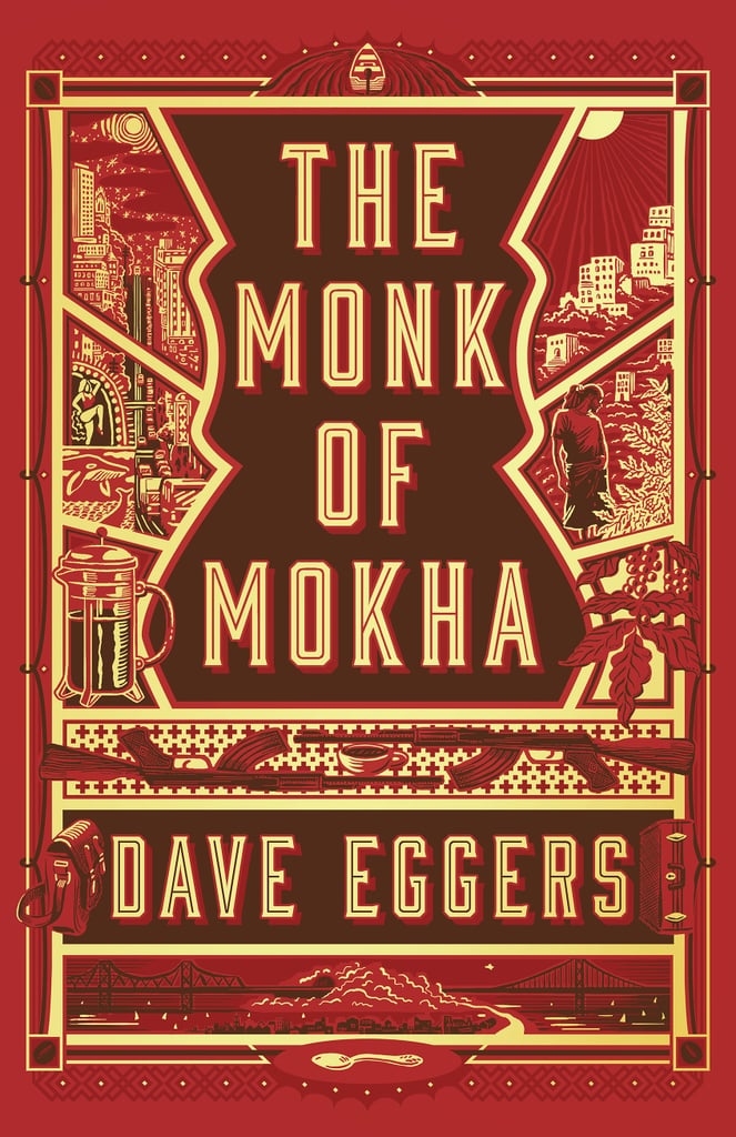 The Monk of Mokha by Dave Eggers, Out Jan. 30