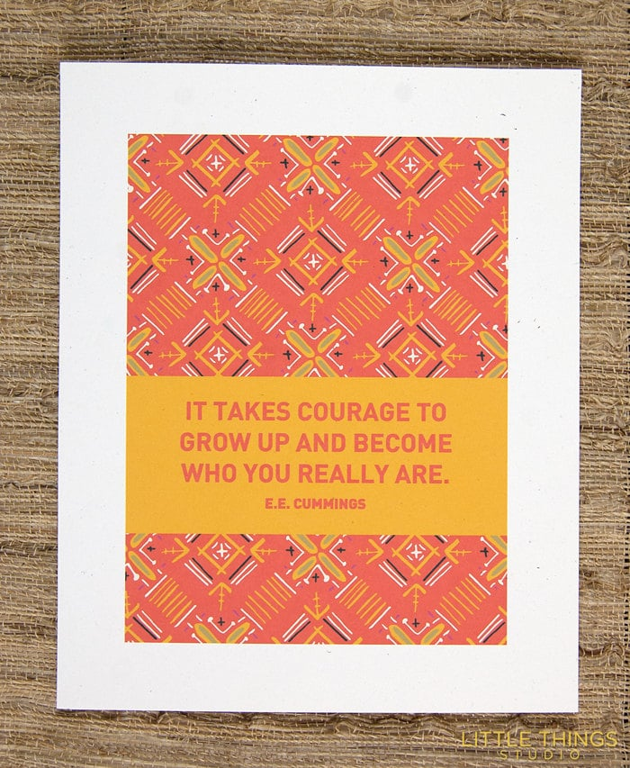 """E.E. Cummings's """"It takes courage to grow up and become who you really are"""" ($15) is featured on this pretty print."""