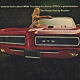 """If you want to learn about Wide-Tracking in a hurry, GTO is a great teacher,"" this Pontiac ad reads. Not sure what ""wide-tracking"" is, but this young woman looks eager to teach something."