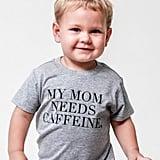 My Mom Needs Caffeine