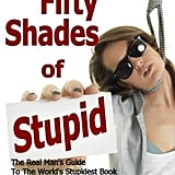 Fifty Shades of Stupid