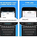 SwiftKey (free, iOS and Android) — This smart keyboard replaces the default keyboard with intelligent autocorrect and the ability to type without lifting a finger. The app is even helping Stephen Hawking communicate faster than ever.