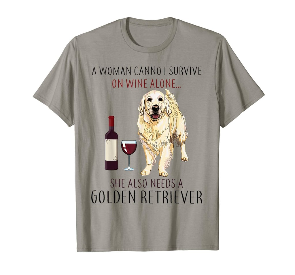 A Woman Cannot Survive on Wine Alone Golden Retriever T-Shirt