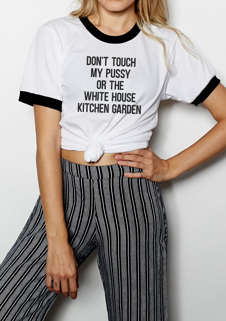"""""""Don't Touch My P*ssy or the White House Kitchen Garden"""" Shirt ($35)"""