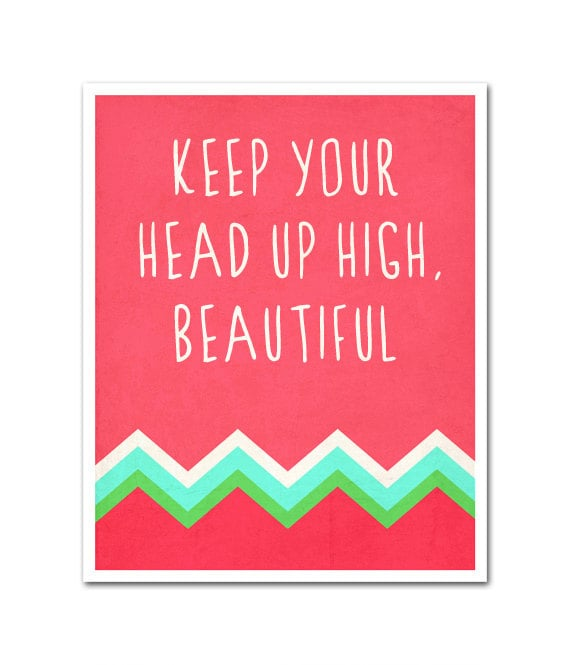 When All Else Fails Stay Positive And Keep Your Head Up High