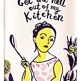 """Get the Hell Out of My Kitchen"" Dish Towel"