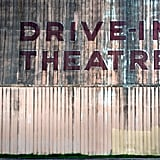 Make out at a drive-in theater.