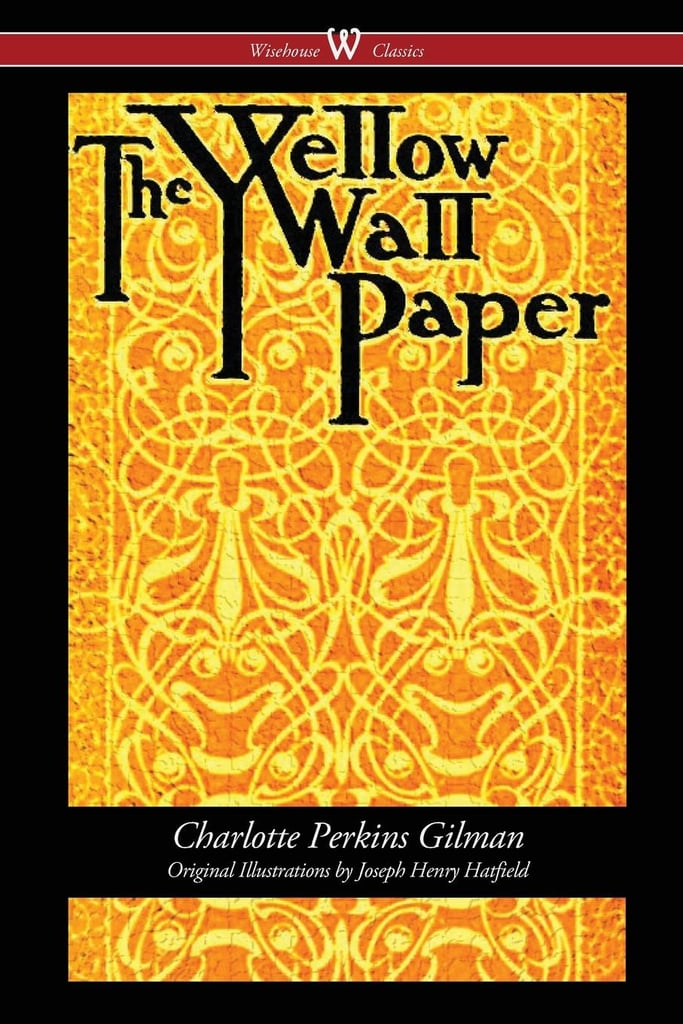Feminist Books  Popsugar Australia Love  Sex The Yellow Wallpaper By Charlotte Perkins Gilman