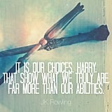 """""""It is our choices, Harry, that show what we truly are, far more than our abilities."""" — Harry Potter and the Chamber of Secrets"""