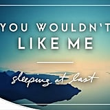 """You Wouldn't Like Me"" by Sleeping At Last"