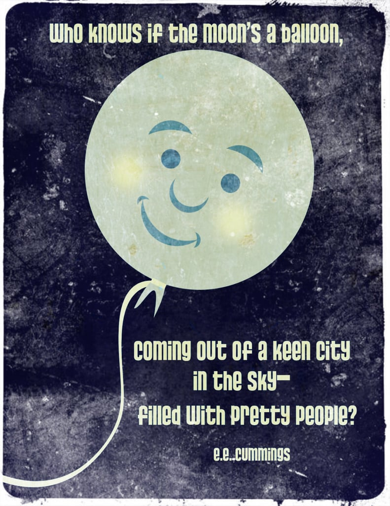"""This print is inspired by E.E. Cummings's poem """"Who Knows If the Moon's a Balloon"""" ($5)."""