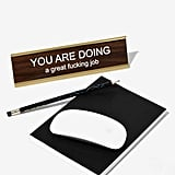 You Are Doing a Great F*cking Job Desk Plate ($30)