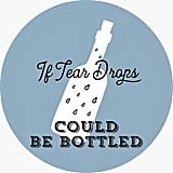 If Tear Drops Could Be Bottled Sticker
