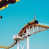 Ride a roller coaster.