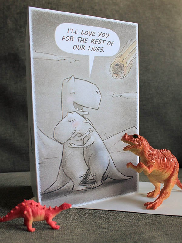 Because just like the dinosaurs of this card ($3), the two of you have your whole lives ahead of you.