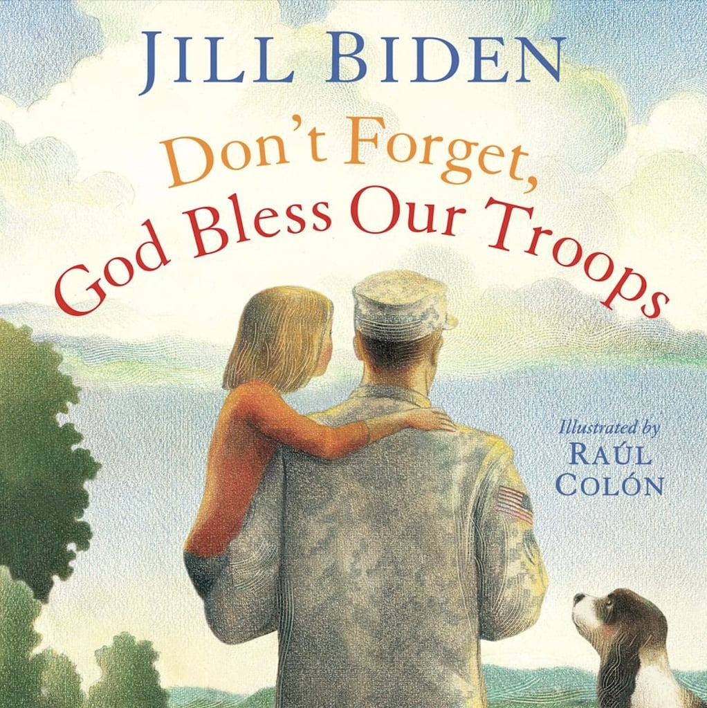 Don't Forget, God Bless Our Troops by Dr. Jill Biden