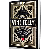 Wine Folly Magnum Edition: The Master Guide