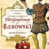 Two Gentlemen of Lebowski: A Most Excellent Comedie and Tragical Romance by Adam Bertocci ($11)