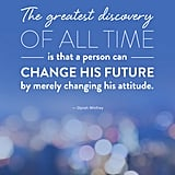 """The greatest discovery of all time is that a person can change his future by merely changing his attitude."""