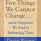 The 5 Things We Cannot Change by David Richo