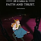 """All it takes is faith and trust."" — Peter Pan, Peter Pan"