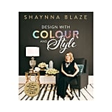 Design with Colour and Style by Shaynna Blaze, $27