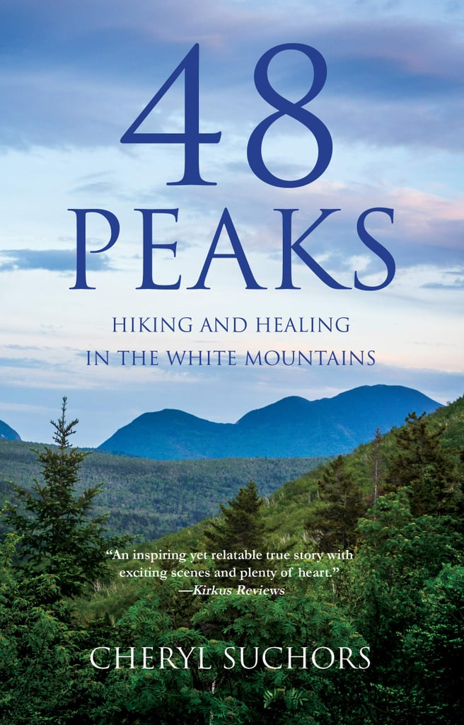 48 Peaks: Hiking and Healing in the White Mountains by Cheryl Suchors