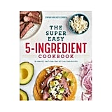 Super Easy Five-Ingredient Cookbook