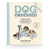 Dog Obsessed: The Honest Kitchen's Complete Guide to a Happier, Healthier Life For the Pup You Love ($23)