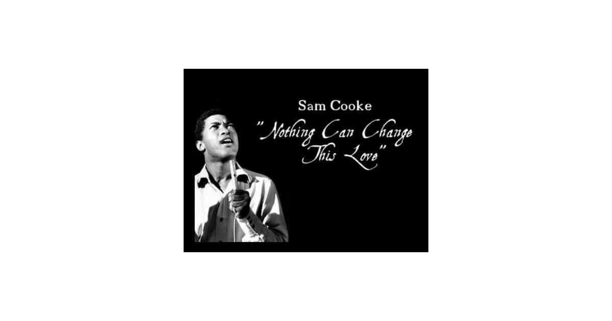 Nothing Can Change This Love By Sam Cooke