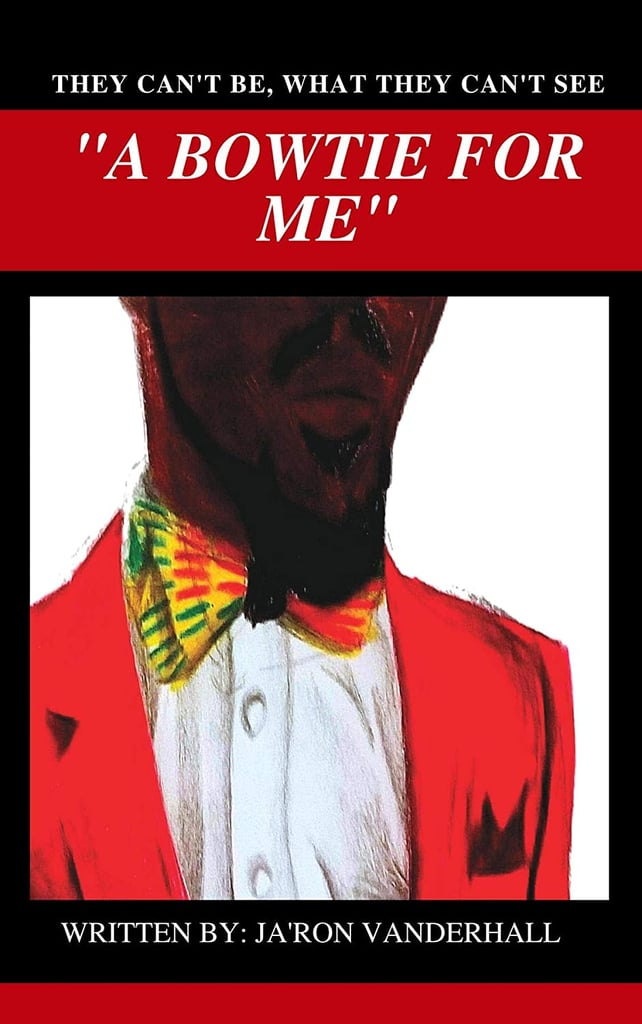 A Bowtie For Me by Ja'Ron Vanderhall, Illustrated by JacQuan Johnson