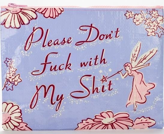 Please Don't F*ck With My Sh*t Zipper Pouch