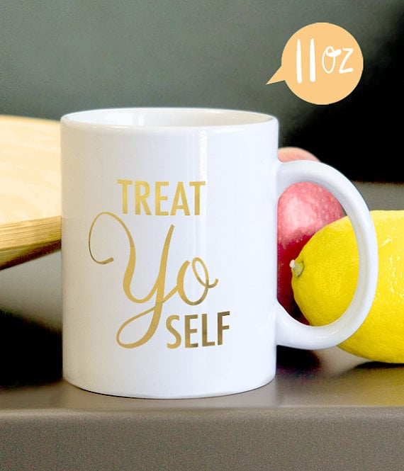 Treat Yo Self Mug ($18)