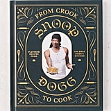 From Crook to Cook: Platinum Recipes from Tha Boss Dogg's Kitchen By Snoop Dogg