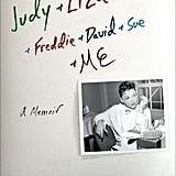 Judy & Liza & Robert & Freddie & David & Sue & Me . . . : A Memoir